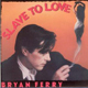 Bryan Ferry, Slave To Love